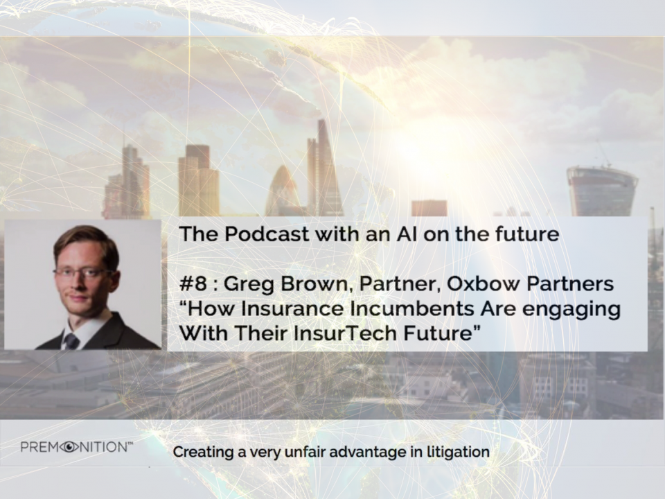 Premonition Podcast with an AI on the future | Greg Brown, Partner, Oxbow Partners | How insurance incumbents are engaging with their InsurTech future