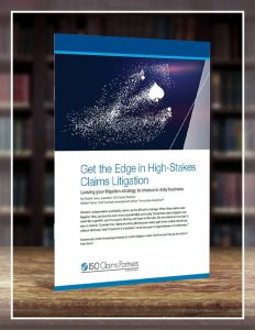 Get the Edge in High-Stakes Claims Litigation